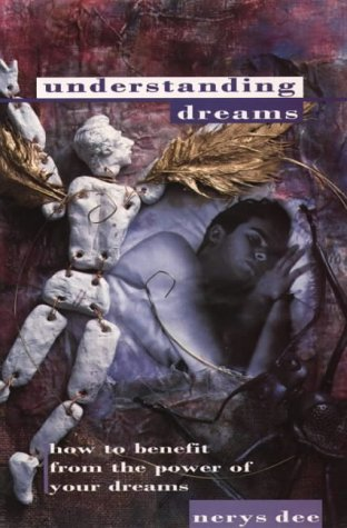 Understanding Dreams: How to Benefit from the Power of Your Dreams: Dee, Nerys
