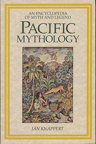 9781855381339: Pacific Mythology: An Encyclopedia of Myth and Legend (World Mythology)