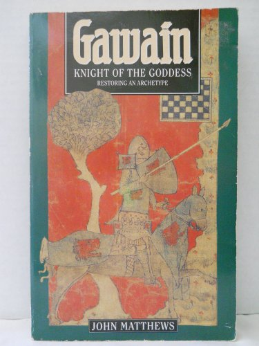 Gawain: Knight of the Goddess: Restoring an Archetype (1855381729) by John Matthews