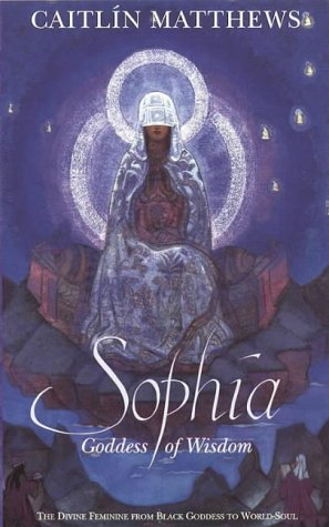 9781855382756: Sophia: The Divine Feminine from Black Goddess to World-Soul