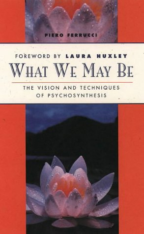 9781855382787: What We May Be: The Vision and Techniques of Psychosynthesis