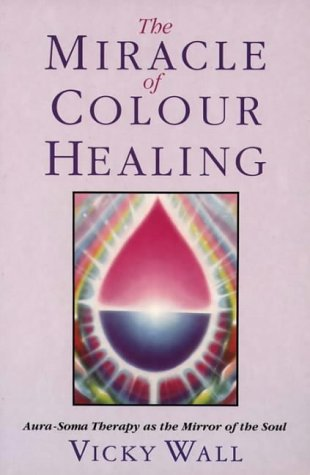 9781855382893: The Miracle of Colour Healing: Aura-Soma Therapy as the Mirror of the Soul