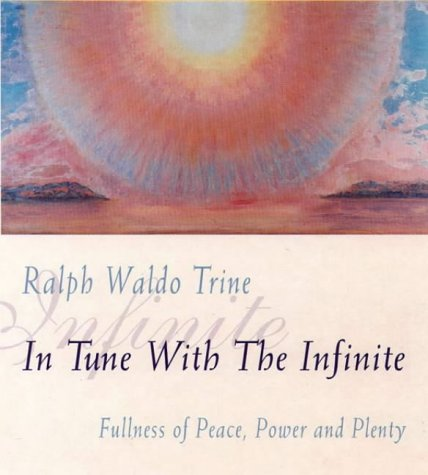 In Tune With The Infinite: Fullness of: Trine, Ralph Waldo