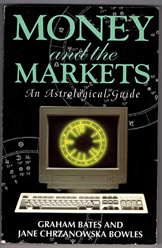 Money and the Markets : An Astrological: Jane Bowles; Graham