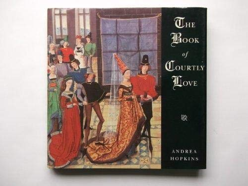Book of Courtly Love a Celebration of Ro: Hopkins, Andrea