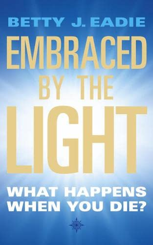 9781855384392: Embraced By The Light: What Happens When You Die?