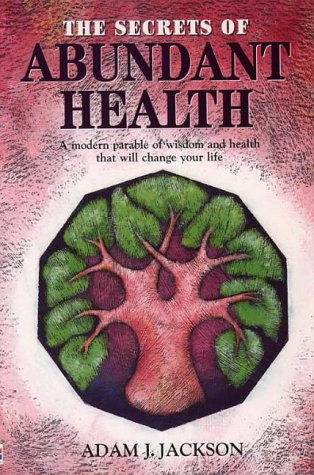 9781855384460: The Secrets of Abundant Health: A Modern Parable of Wisdom and Health That Will Change Your Life