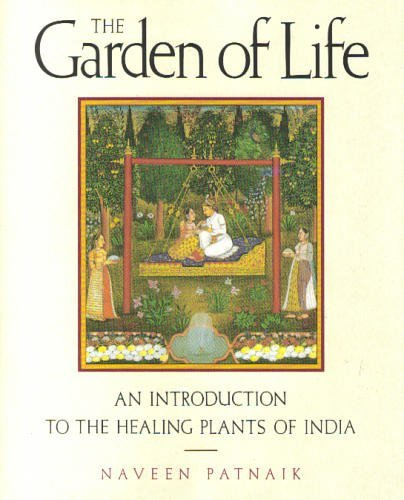 9781855384545: The Garden of Life: An Introduction to the Healing Plants of India