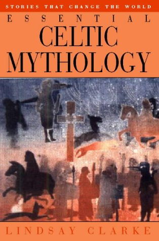 9781855384774: Essential Celtic Mythology (Stories that change the world)