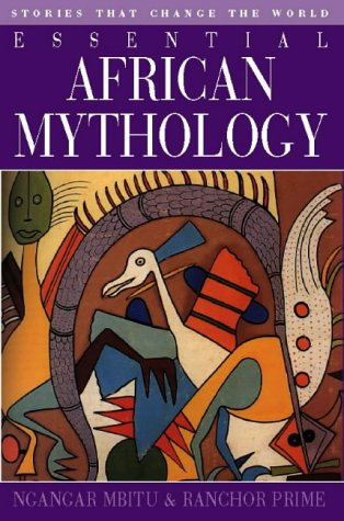 9781855384781: Essential African Mythology: Stories That Change the World