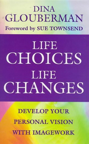9781855384996: Life Choices, Life Changes: The Art of Developing Personal Vision Through Imagework (Classics of Personal Development)