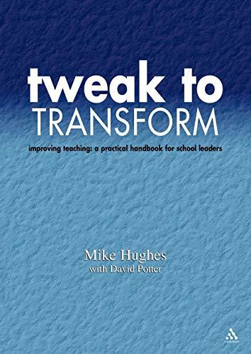 9781855391406: Tweak to Transform: Improving teaching: a practical handbook for school leaders (Leadership for Learning (Network Educational Press))