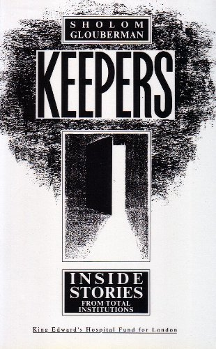 Keepers : Inside Stories from Total Institutions: Glouberman, Sholom