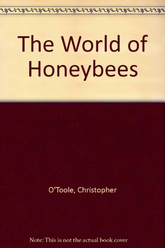 The World of Honeybees: O'Toole, Christopher