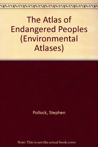 The Atlas of Endangered Peoples (Environmental Atlases): Pollock, Stephen