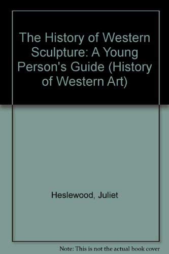The History of Western Sculpture: A Young Person's Guide (History of Western Art): Juliet ...