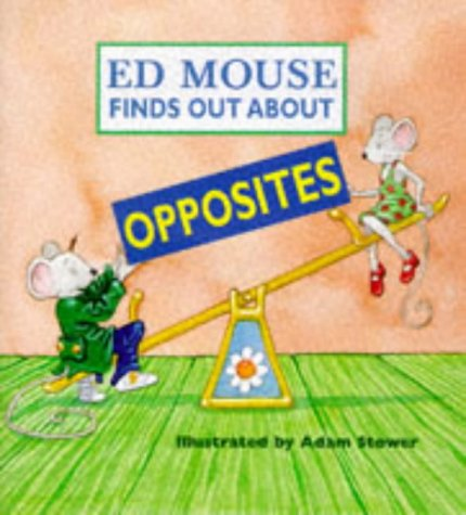 9781855617308: Ed Mouse Finds Out About... Opposites (Ed Mouse Finds Out About)