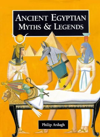 Ancient Egyptian Myths and Legends (Myths & Legends from Around the World): Philip Ardargh, ...