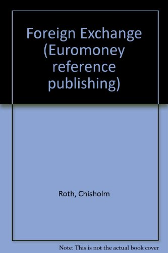 Foreign Exchange (Euromoney reference publishing): Roth, Chisholm