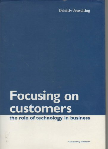 Focusing on Customers : The Role of Technology in Business: Brown, Christopher {Director}