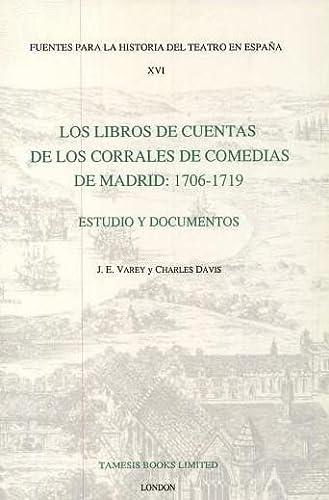 Los Libros de Cuentas de los Corrales de Comedias de Madrid: 1706-1719: Estudio y Documentos (...