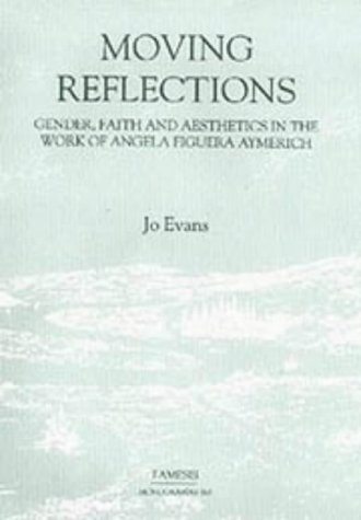 Moving Reflections: Gender, Faith and Aesthetics in the Work of Angela Figuera Aymerich: Evans, Jo