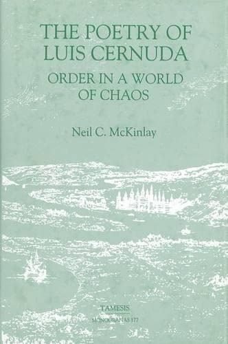 The Poetry of Luis Cernuda : Order in a World of Chaos: McKinlay, Neil C.