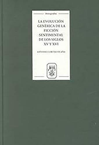 9781855660717: La evoluci243;n gen233;rica de la ficci243;n sentimental de los siglos XV y XVI: G233;nero literario y contexto social (184): Genero Literario (Coleccion Tamesis: Serie A, Monografias)
