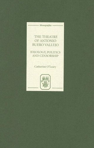 The Theatre of Antonio Buero Vallejo: Ideology, Politics and Censorship: O'Leary, Catherine