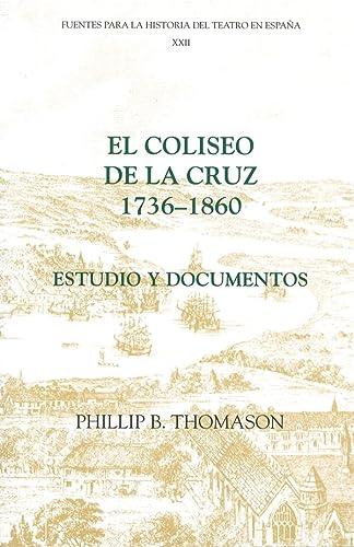 9781855661141: El Coliseo de la Cruz: 1736-1860: Estudio y documentos (Fuentes para la historia del Teatro en España)
