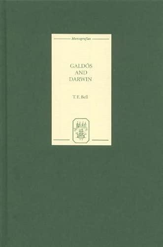 Galdós and Darwin (Coleccion Tamesis; Serie A: Monografias, 225): Bell, T. E.