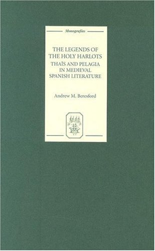9781855661448: The Legends of the Holy Harlots: Thais and Pelagia in Medieval Spanish Literature (Monografias A) (Monografías A)