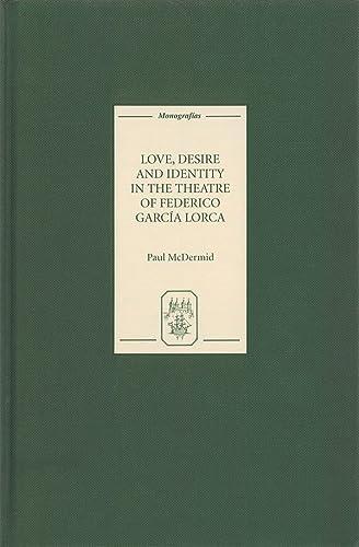 9781855661462: Love, Desire and Identity in the Theatre of Federico García Lorca (Monografías A)