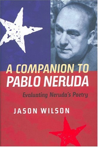A Companion to Pablo Neruda: Evaluating Neruda's Poetry (Monografías A) (1855661675) by Wilson, Jason