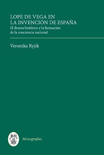 9781855662025: Lope de Vega en la invención de España: El drama histórico y la formación de la conciencia nacional (Monografías A)