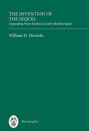 9781855662322: The Invention of the Sequel: Expanding Prose Fiction in Early Modern Spain (Monografías, Series A)