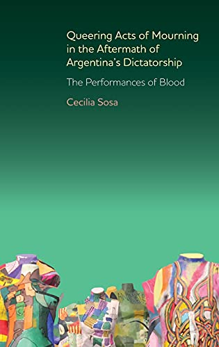 9781855662797: Queering Acts of Mourning in the Aftermath of Argentina's Dictatorship: The Performances of Blood (Monografías A)