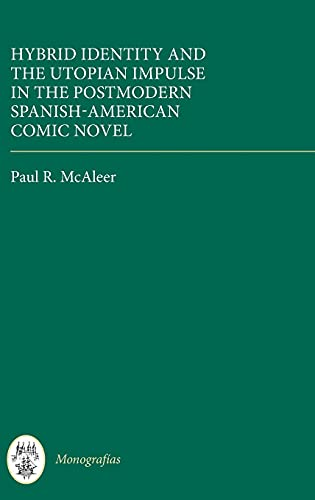 Hybrid Identity and the Utopian Impulse in the Postmodern Spanish-American Comic Novel: McAleer, ...