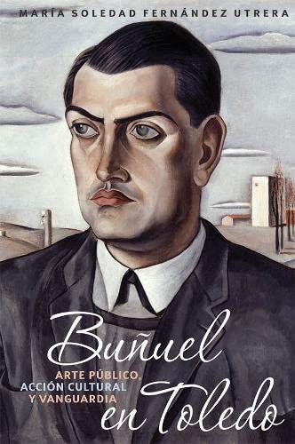 9781855663039: Buñuel en Toledo: arte público, acción cultural y vanguardia (357) (Coleccion Tamesis: Serie A, Monografias)