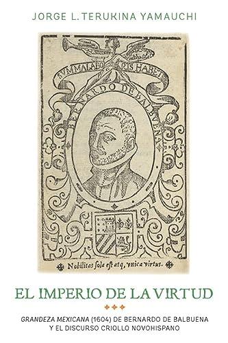 9781855663114: El imperio de la virtud: Grandeza mexicana (1604) de Bemardo de Balbuena y eldiscurso criollo novohispano (365) (Coleccion Tamesis: Serie A, Monografias)