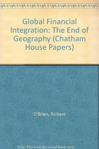 Global Financial Integration: The End of Geography (Chatham House Papers) (1855670046) by Richard O'Brien