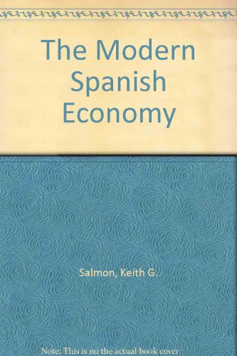 The Modern Spanish Economy: Transformation and Integration into Europe: Salmon, Keith