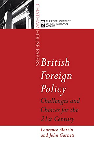 BRITISH FOREIGN POLICY: CHALLENGES AND CHOICES FOR: LAURENCE MARTIN, JOHN