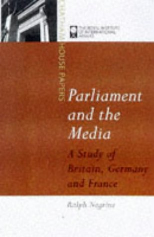 PARLIAMENT AND THE MEDIA. A STUDY OF BRITAIN, GERMANY AND FRANCE