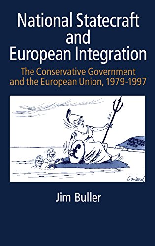 National Statecraft And European Integration: the Conservative Government and the European Union, ...