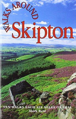 Walks Around Skipton: Ten Walks Under Six Miles: Reid, Mark