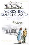 Yorkshire Dialect Classics: An Anthology of the Best Yorkshire Poems, Stories and Sayings: Kellett,...