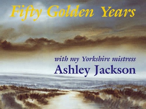 FIFTY GOLDEN YEARS: WITH MY YORKSHIRE MISTRESS. (SIGNED)