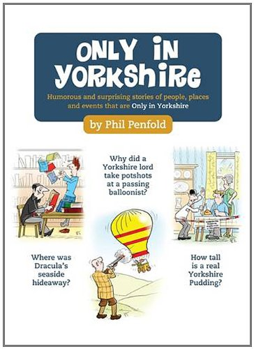 Only in Yorkshire: Humorous and Surprising Stories of People, Places and Events That Could Happen ...