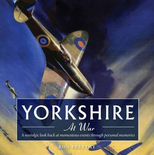 Yorkshire at War (Yorkshire Nostalgia): Freethy, Ron